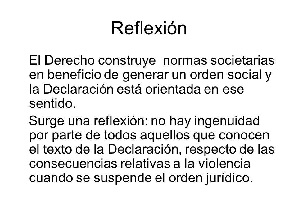 Reflexión El Derecho construye normas societarias en beneficio de generar un orden social y la Declaración está orientada en ese sentido.
