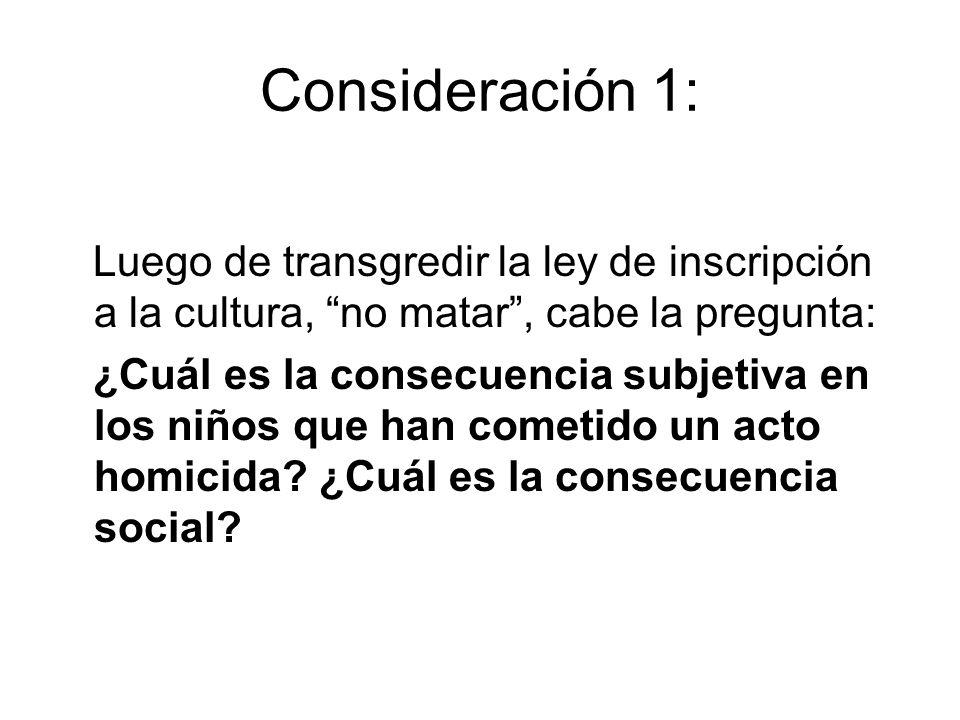Consideración 1: Luego de transgredir la ley de inscripción a la cultura, no matar , cabe la pregunta: