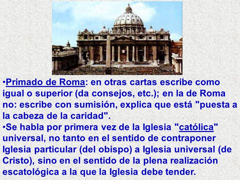 Primado de Roma: en otras cartas escribe como igual o superior (da consejos, etc.); en la de Roma no: escribe con sumisión, explica que está puesta a la cabeza de la caridad .