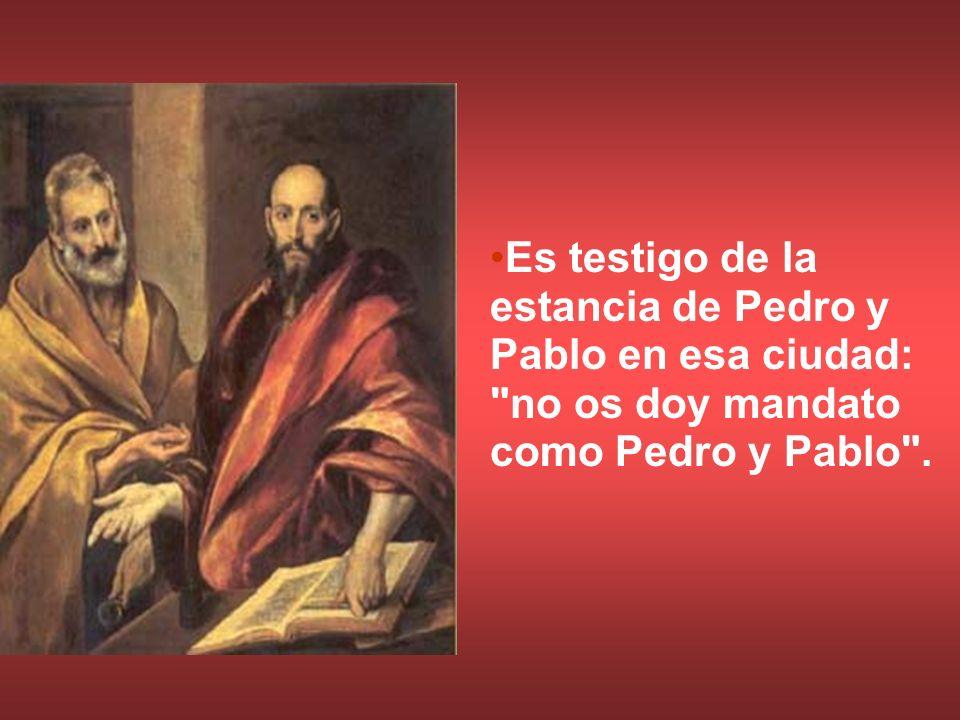 Es testigo de la estancia de Pedro y Pablo en esa ciudad: no os doy mandato como Pedro y Pablo .