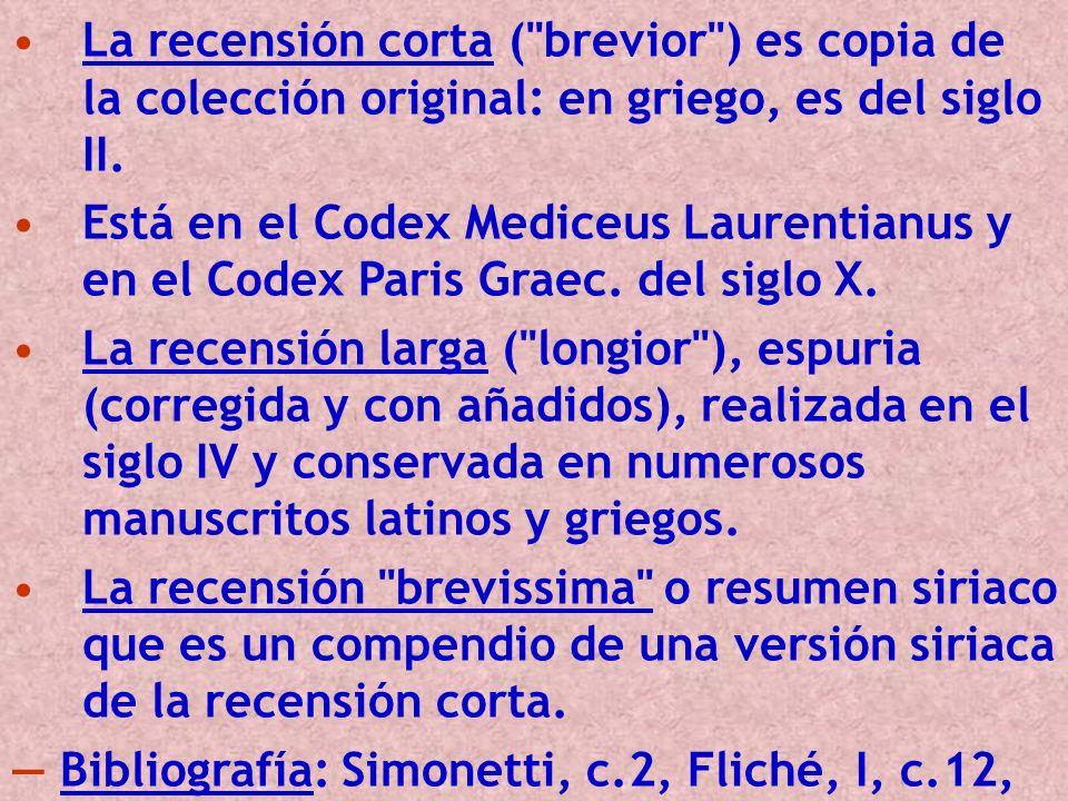 La recensión corta ( brevior ) es copia de la colección original: en griego, es del siglo II.
