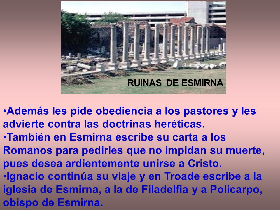 RUINAS DE ESMIRNA Además les pide obediencia a los pastores y les advierte contra las doctrinas heréticas.