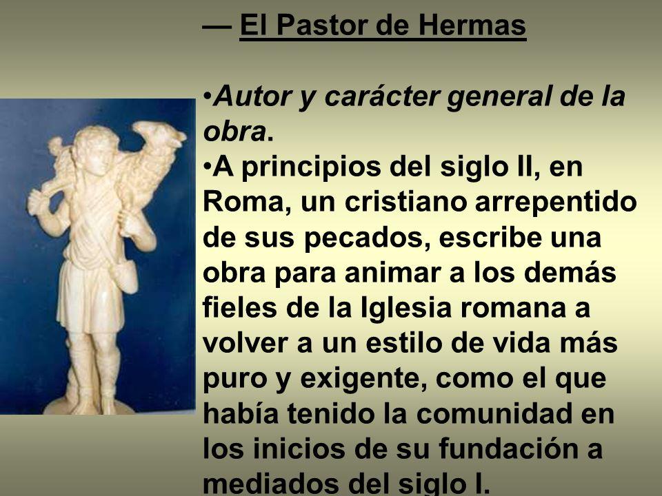 — El Pastor de Hermas Autor y carácter general de la obra.