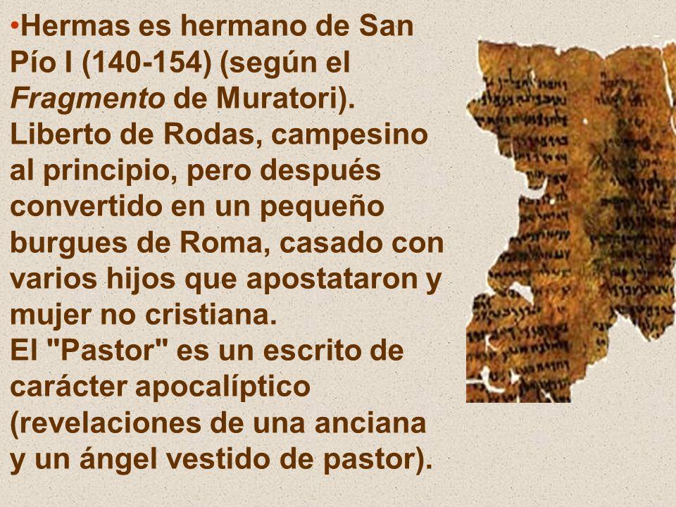 Hermas es hermano de San Pío I (140-154) (según el Fragmento de Muratori).