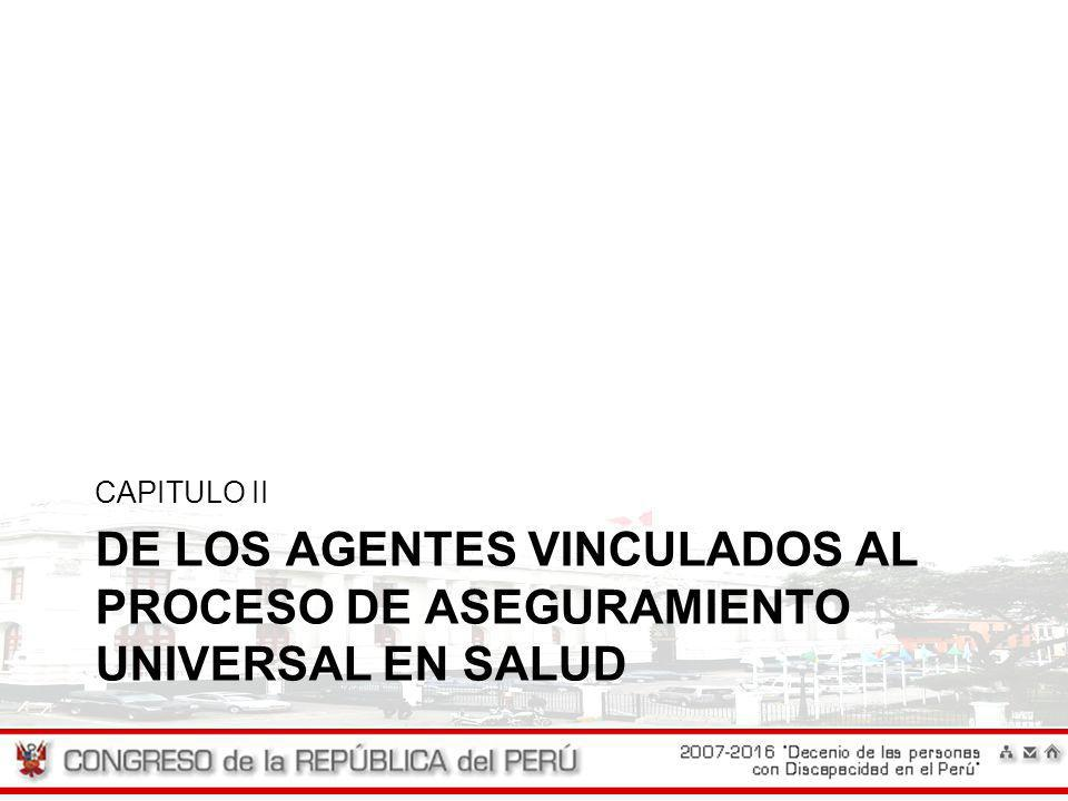 CAPITULO II DE LOS AGENTES VINCULADOS AL PROCESO DE ASEGURAMIENTO UNIVERSAL EN SALUD