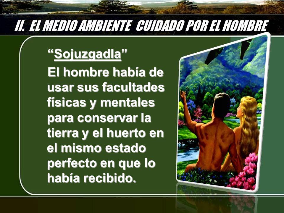 II. EL MEDIO AMBIENTE CUIDADO POR EL HOMBRE