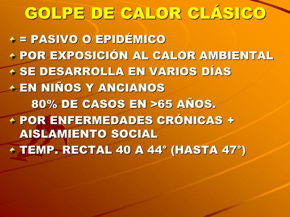 GOLPE DE CALOR CLÁSICO = PASIVO O EPIDÉMICO