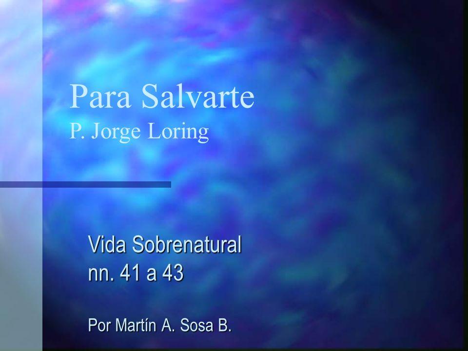 Vida Sobrenatural nn. 41 a 43 Por Martín A. Sosa B.