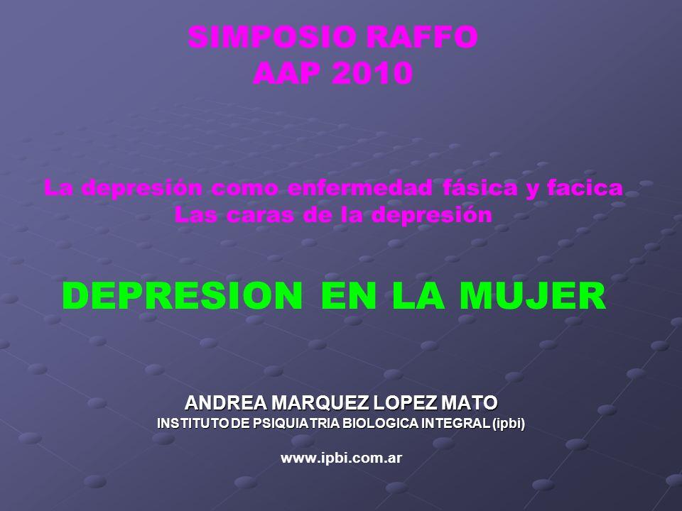 SIMPOSIO RAFFO AAP 2010 La depresión como enfermedad fásica y facica Las caras de la depresión DEPRESION EN LA MUJER