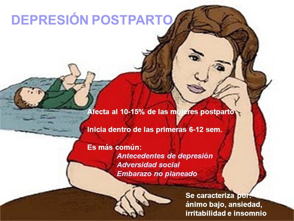 DEPRESIÓN POSTPARTO Afecta al 10-15% de las mujeres postparto