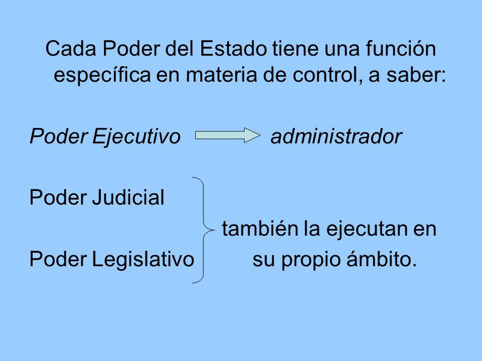 Cada Poder del Estado tiene una función específica en materia de control, a saber: