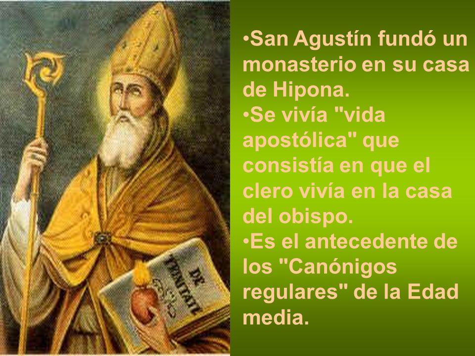 San Agustín fundó un monasterio en su casa de Hipona.