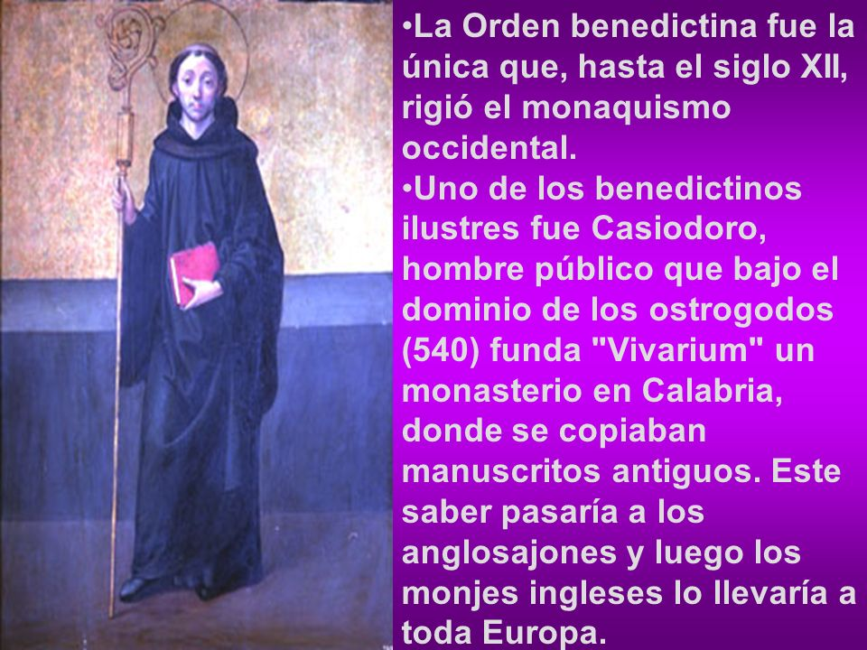 La Orden benedictina fue la única que, hasta el siglo XII, rigió el monaquismo occidental.