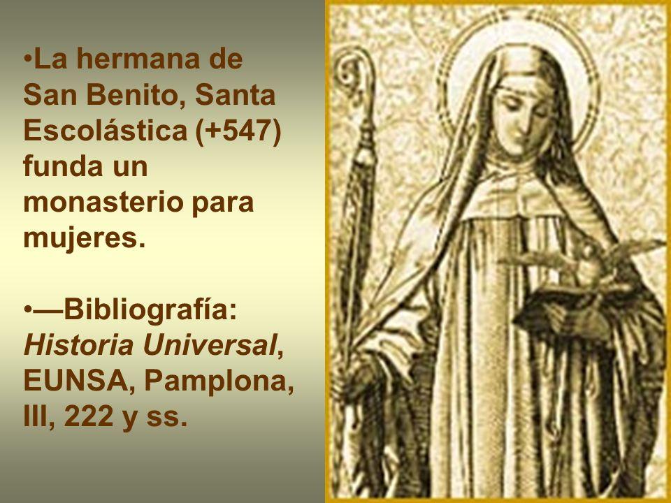 La hermana de San Benito, Santa Escolástica (+547) funda un monasterio para mujeres.