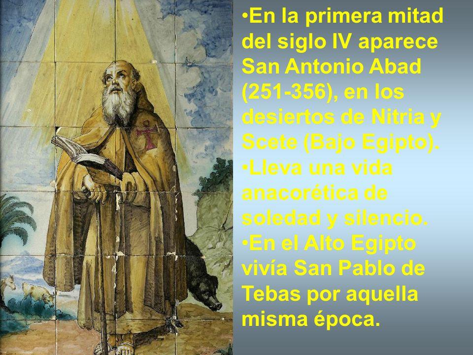 En la primera mitad del siglo IV aparece San Antonio Abad (251-356), en los desiertos de Nitria y Scete (Bajo Egipto).