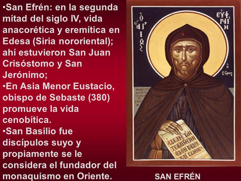 San Efrén: en la segunda mitad del siglo IV, vida anacorética y eremítica en Edesa (Siria nororiental); ahí estuvieron San Juan Crisóstomo y San Jerónimo;