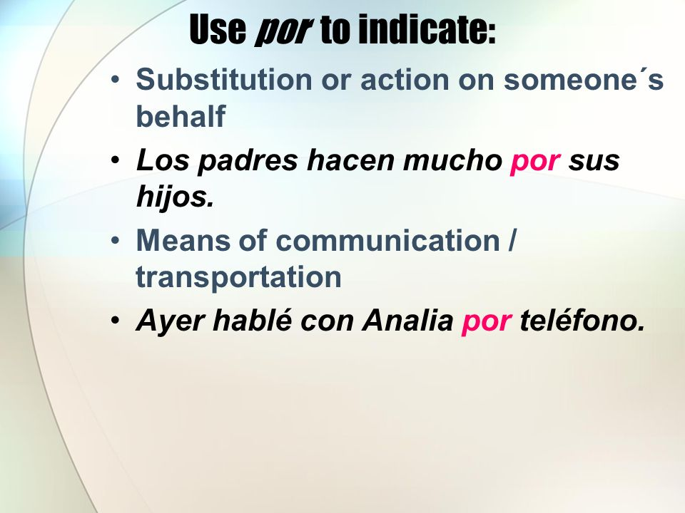 Use por to indicate: Substitution or action on someone´s behalf