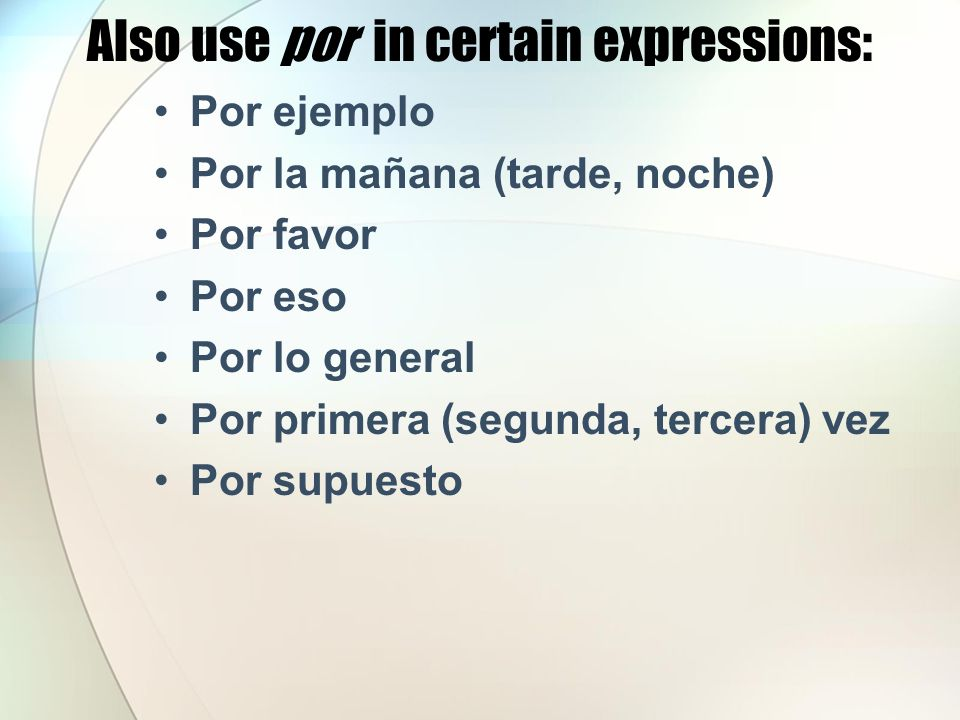 Also use por in certain expressions: