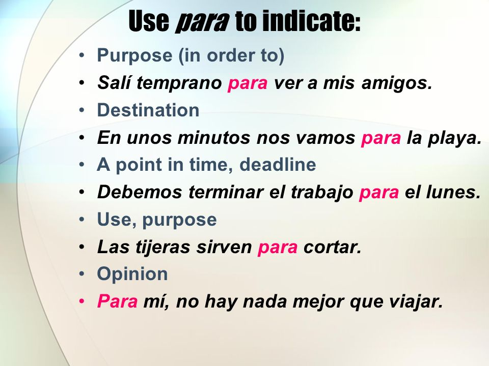 Use para to indicate: Purpose (in order to)
