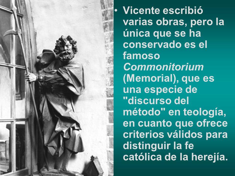 Vicente escribió varias obras, pero la única que se ha conservado es el famoso Commonitorium (Memorial), que es una especie de discurso del método en teología, en cuanto que ofrece criterios válidos para distinguir la fe católica de la herejía.