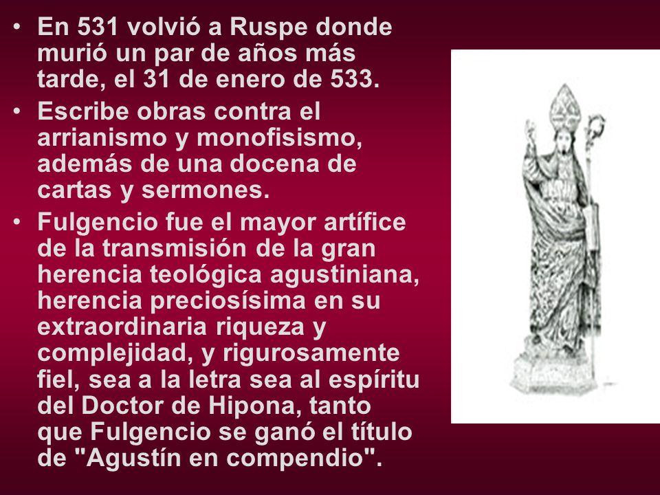 En 531 volvió a Ruspe donde murió un par de años más tarde, el 31 de enero de 533.