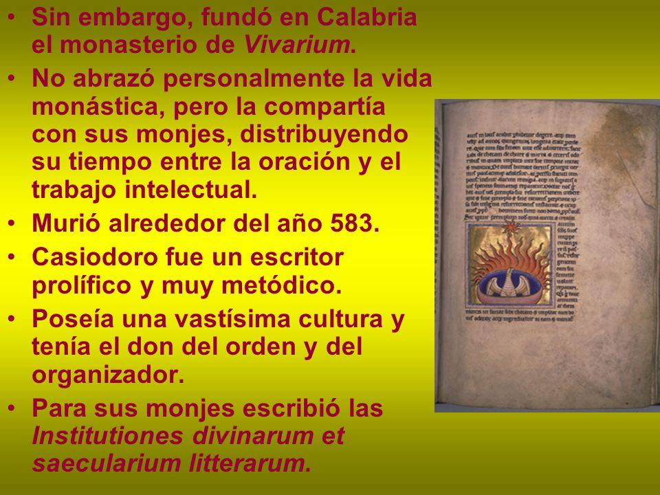 Sin embargo, fundó en Calabria el monasterio de Vivarium.