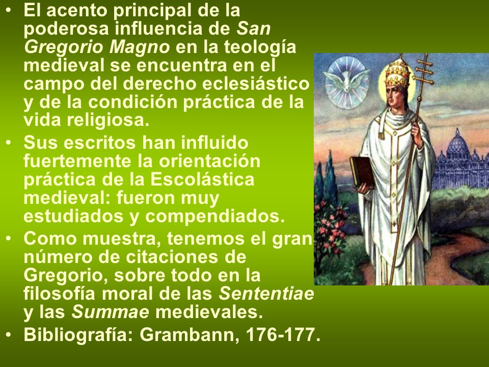 El acento principal de la poderosa influencia de San Gregorio Magno en la teología medieval se encuentra en el campo del derecho eclesiástico y de la condición práctica de la vida religiosa.
