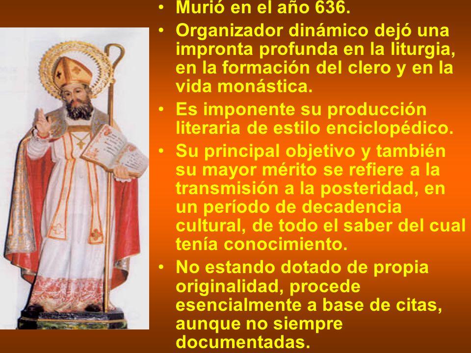 Murió en el año 636. Organizador dinámico dejó una impronta profunda en la liturgia, en la formación del clero y en la vida monástica.