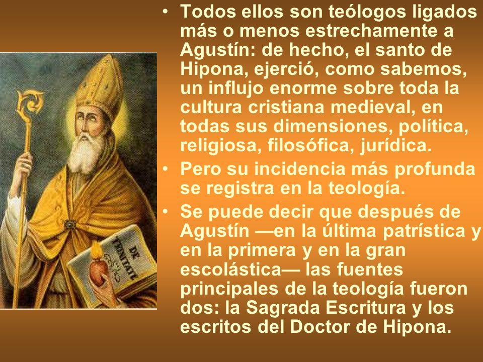Todos ellos son teólogos ligados más o menos estrechamente a Agustín: de hecho, el santo de Hipona, ejerció, como sabemos, un influjo enorme sobre toda la cultura cristiana medieval, en todas sus dimensiones, política, religiosa, filosófica, jurídica.