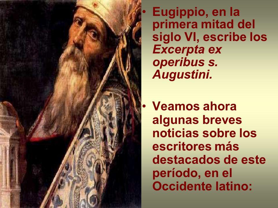 Eugippio, en la primera mitad del siglo VI, escribe los Excerpta ex operibus s. Augustini.
