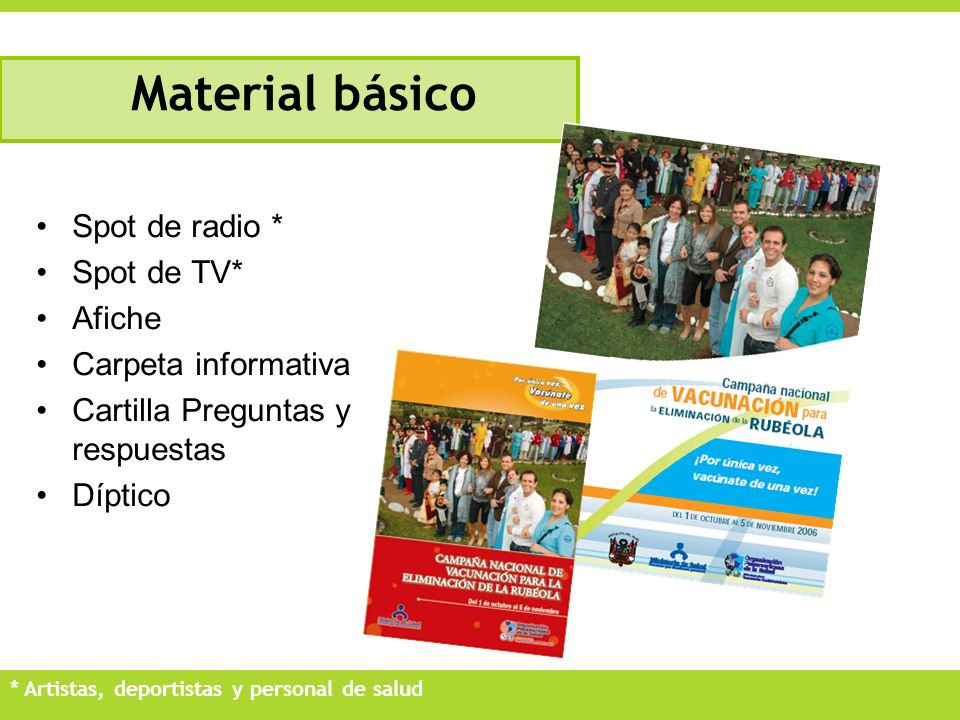 Material básico Spot de radio * Spot de TV* Afiche Carpeta informativa