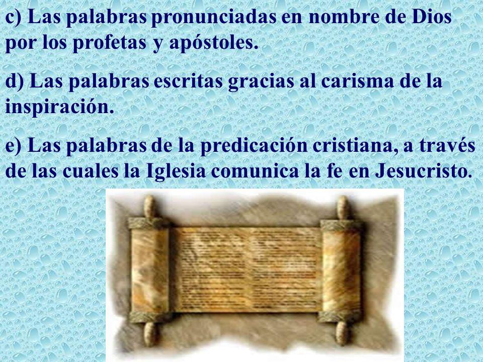 c) Las palabras pronunciadas en nombre de Dios por los profetas y apóstoles.