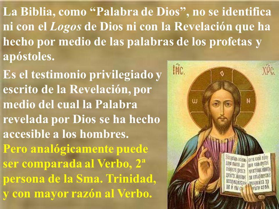 La Biblia, como Palabra de Dios , no se identifica ni con el Logos de Dios ni con la Revelación que ha hecho por medio de las palabras de los profetas y apóstoles.