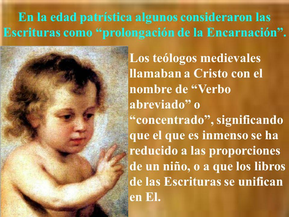 En la edad patrística algunos consideraron las Escrituras como prolongación de la Encarnación .