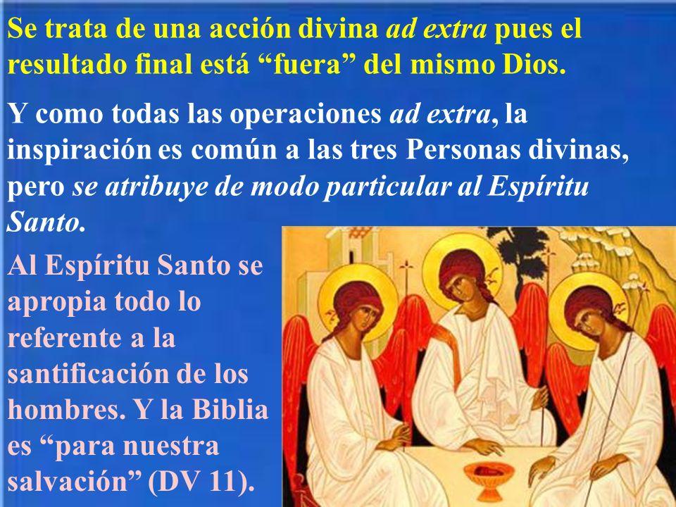 Se trata de una acción divina ad extra pues el resultado final está fuera del mismo Dios.