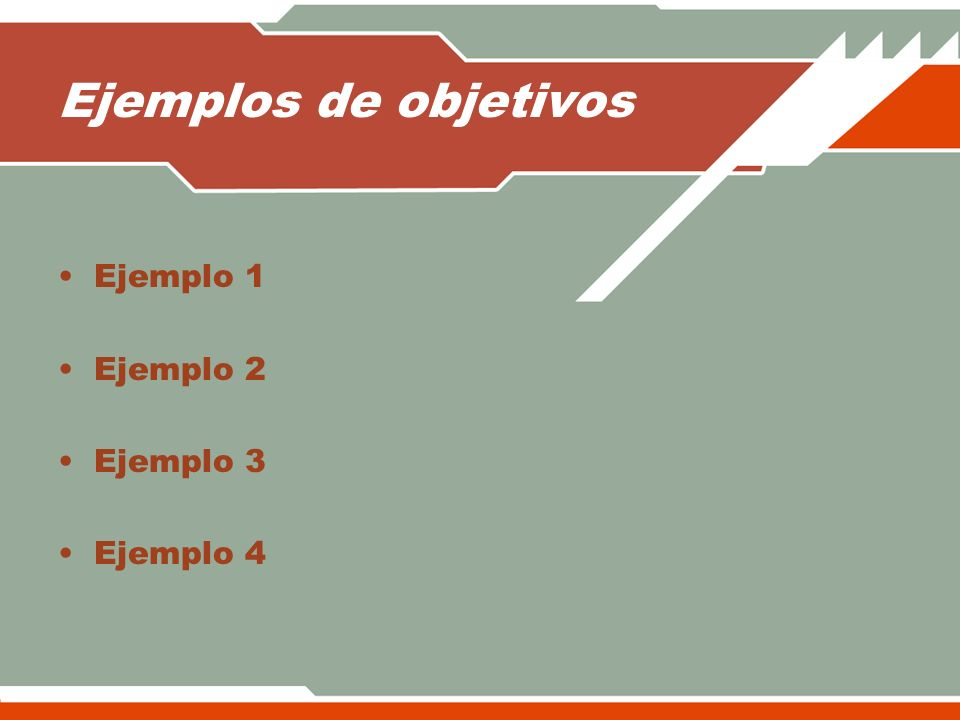 Ejemplos de objetivos Ejemplo 1 Ejemplo 2 Ejemplo 3 Ejemplo 4