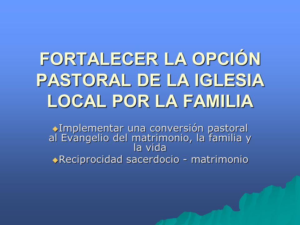 FORTALECER LA OPCIÓN PASTORAL DE LA IGLESIA LOCAL POR LA FAMILIA
