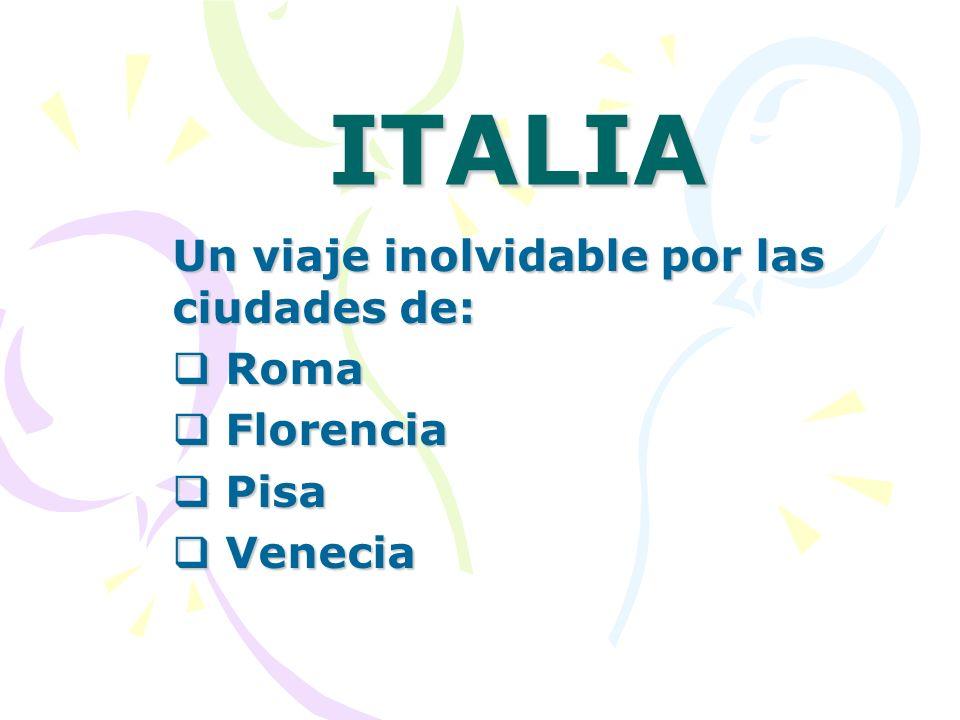 Un viaje inolvidable por las ciudades de: Roma Florencia Pisa Venecia