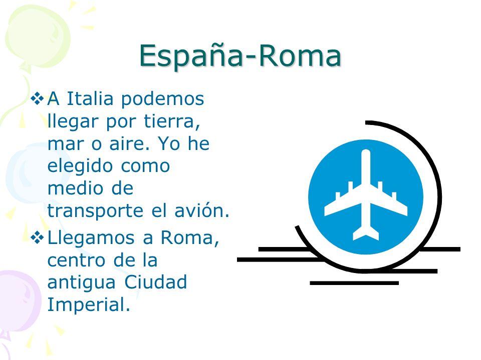España-Roma A Italia podemos llegar por tierra, mar o aire. Yo he elegido como medio de transporte el avión.