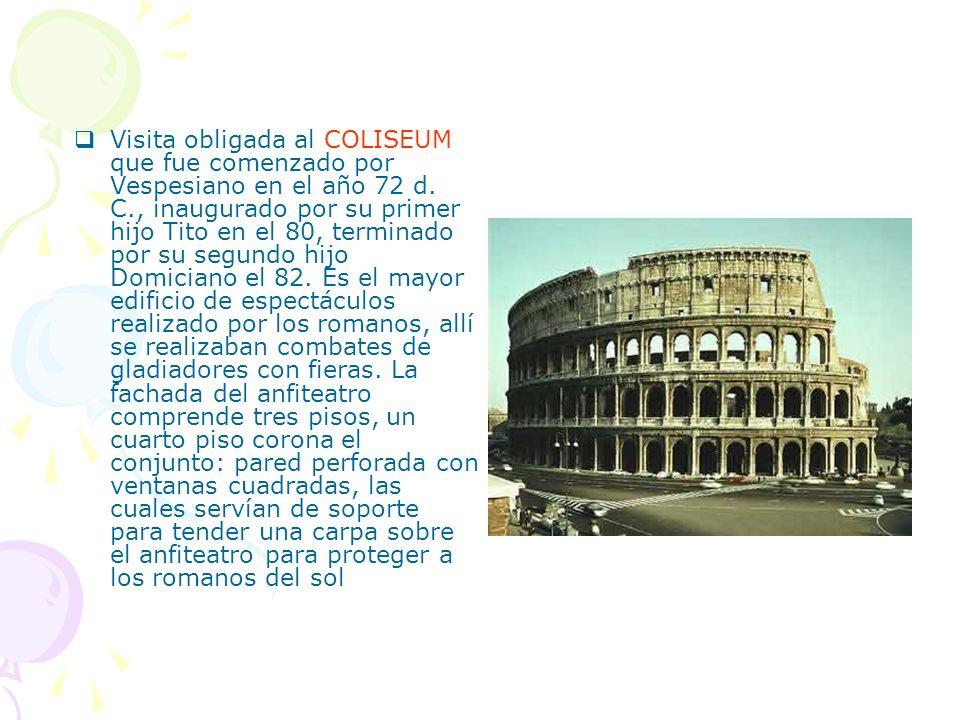 Visita obligada al COLISEUM que fue comenzado por Vespesiano en el año 72 d.