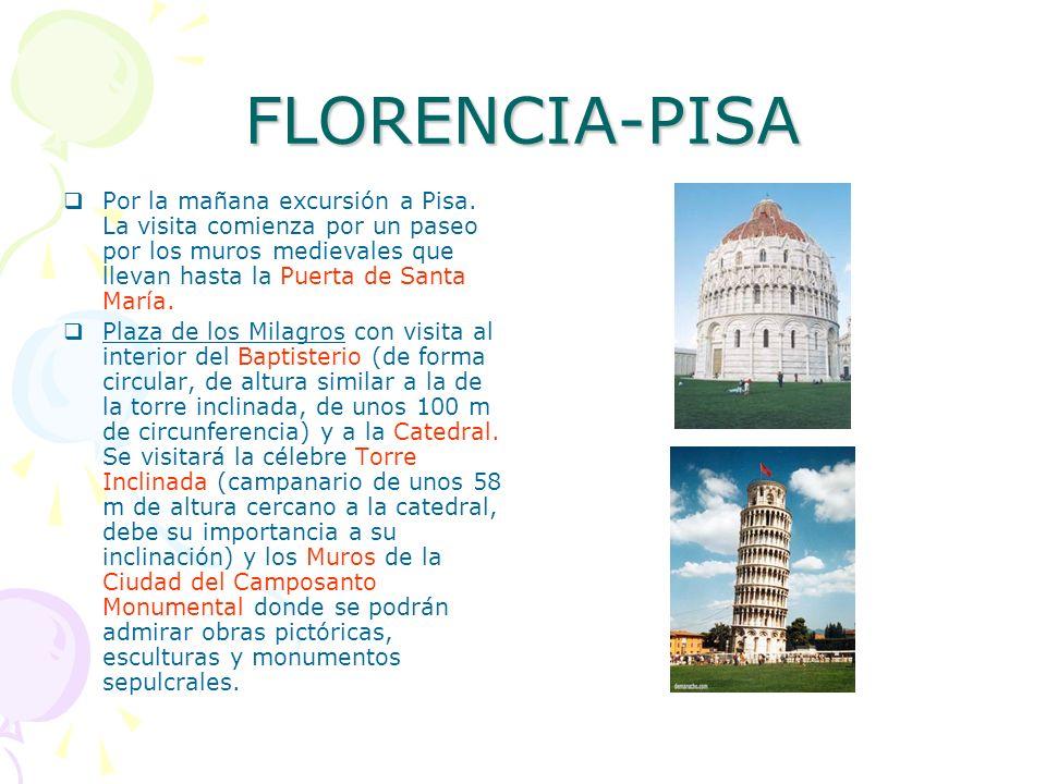FLORENCIA-PISA Por la mañana excursión a Pisa. La visita comienza por un paseo por los muros medievales que llevan hasta la Puerta de Santa María.