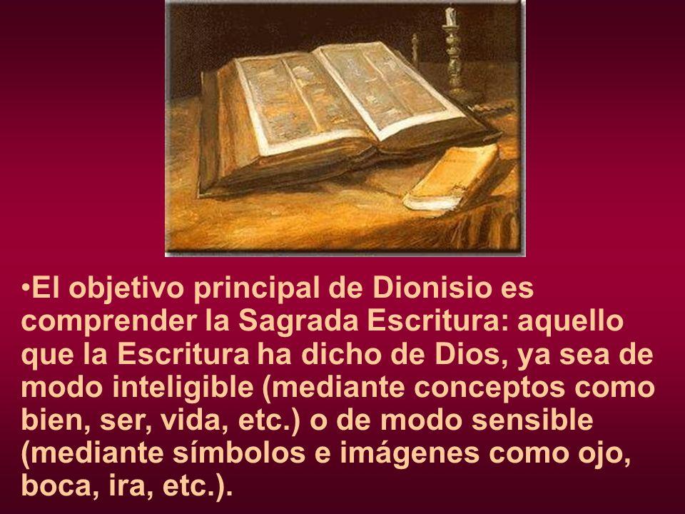 El objetivo principal de Dionisio es comprender la Sagrada Escritura: aquello que la Escritura ha dicho de Dios, ya sea de modo inteligible (mediante conceptos como bien, ser, vida, etc.) o de modo sensible (mediante símbolos e imágenes como ojo, boca, ira, etc.).