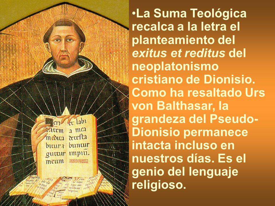 La Suma Teológica recalca a la letra el planteamiento del exitus et reditus del neoplatonismo cristiano de Dionisio.