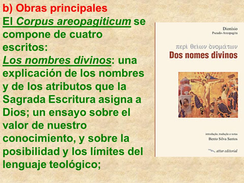b) Obras principales El Corpus areopagiticum se compone de cuatro escritos: