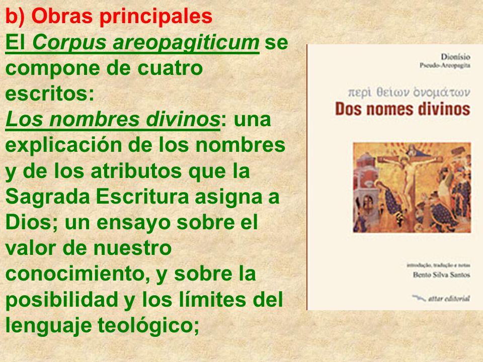 b) Obras principalesEl Corpus areopagiticum se compone de cuatro escritos: