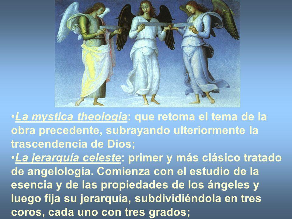 La mystica theologia: que retoma el tema de la obra precedente, subrayando ulteriormente la trascendencia de Dios;