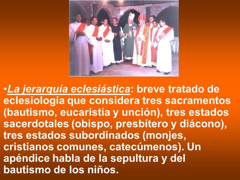 La jerarquía eclesiástica: breve tratado de eclesiología que considera tres sacramentos (bautismo, eucaristía y unción), tres estados sacerdotales (obispo, presbítero y diácono), tres estados subordinados (monjes, cristianos comunes, catecúmenos).