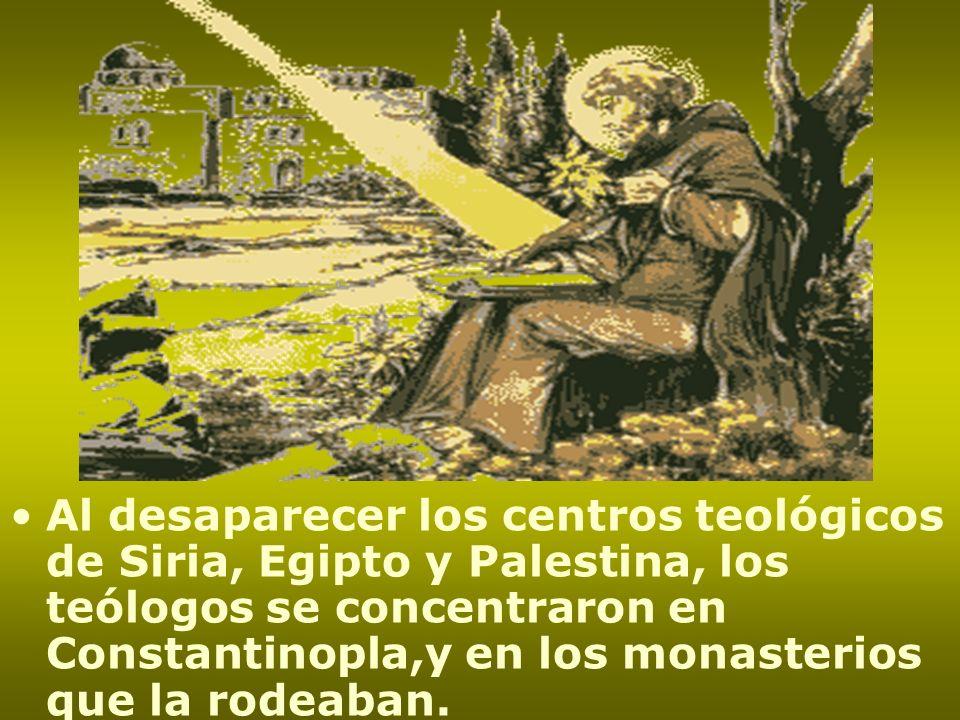 Al desaparecer los centros teológicos de Siria, Egipto y Palestina, los teólogos se concentraron en Constantinopla,y en los monasterios que la rodeaban.