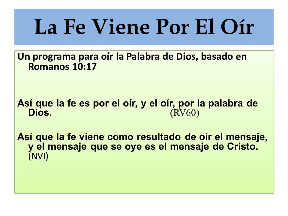La Fe Viene Por El Oír Un programa para oír la Palabra de Dios, basado en Romanos 10:17.