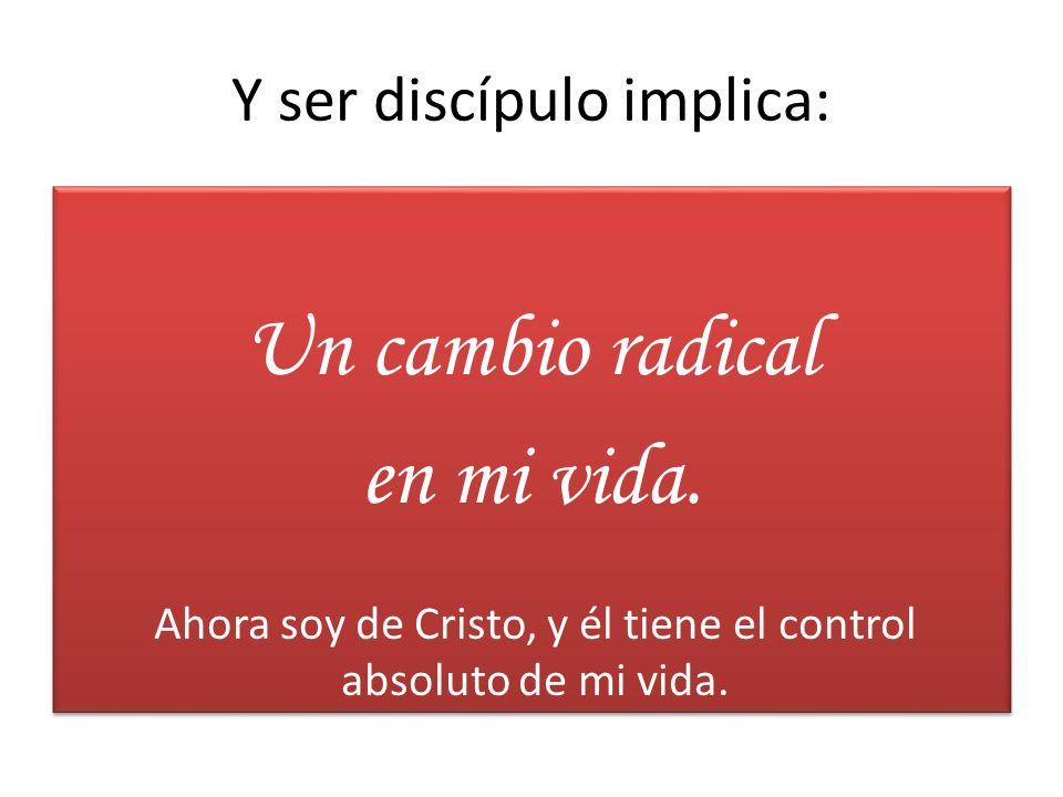Y ser discípulo implica: